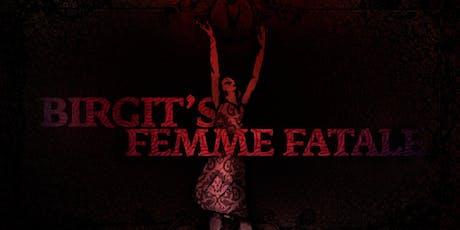 Birgit's Femme Fatale Tickets