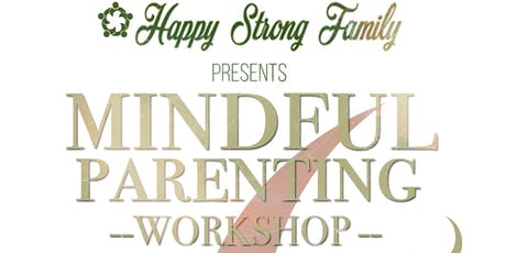 HAPPY STRONG FAMILY: MINDFUL PARENTING WORKSHOP tickets