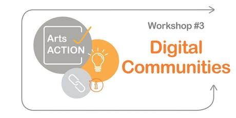 Arts ACTION Workshop #3: DIGITAL COMMUNITIES tickets