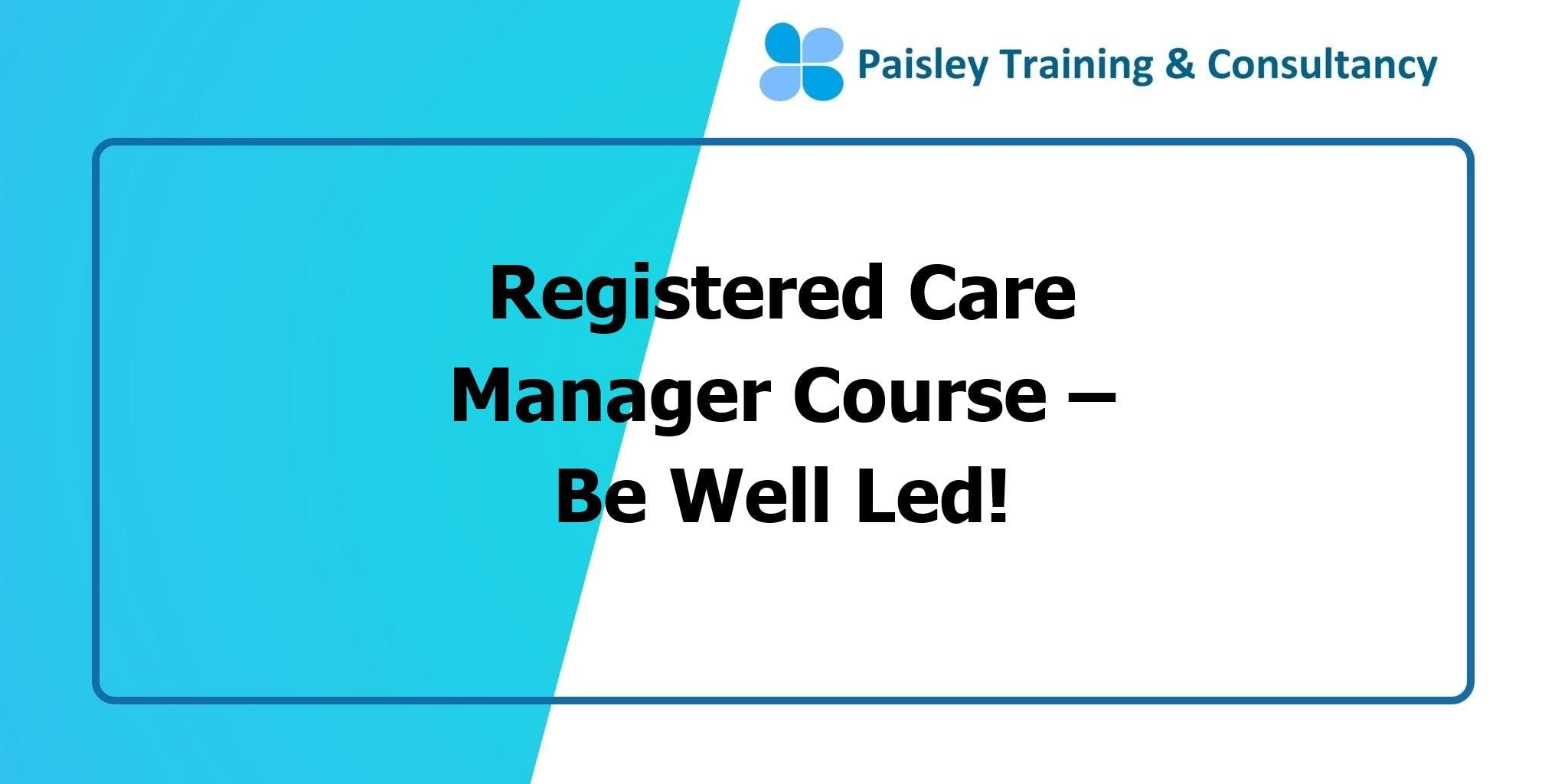 Registered Care Manager Course  Be Well Led