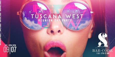 TUSCANA WEST REUNION DAY PARTY   tickets