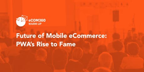 Future of Mobile eCommerce: PWA's Rise to Fame  | eCOM360 warmup event tickets