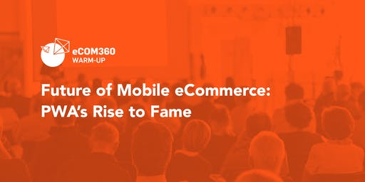 Future of Mobile eCommerce: PWA's Rise to Fame  | eCOM360 warmup event