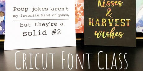 Intermediate Cricut Class - Downloading and Manipulating Fonts tickets