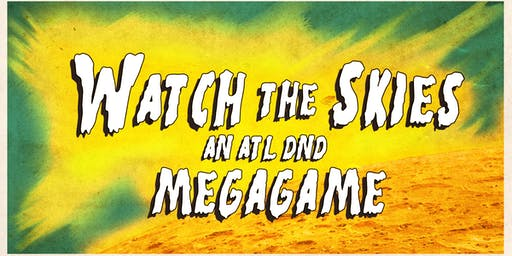 Watch the Skies: ATL D&D presents a Megagame
