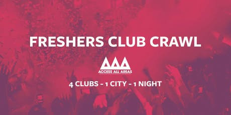 Access All Areas Club Crawl - The Freshers Launch | 4 Clubs 1 Ticket tickets