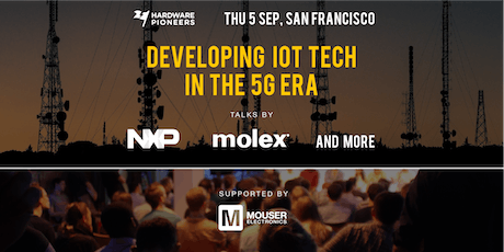 Developing IoT Tech in the 5G Era - Talks by NXP, Molex and more tickets
