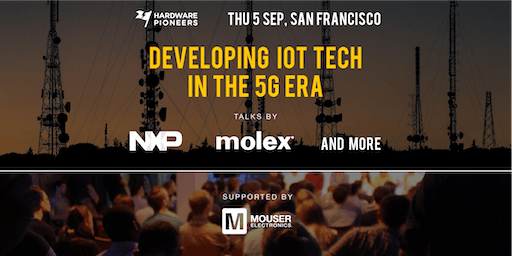 Developing IoT Tech in the 5G Era - Talks by NXP, Molex and more
