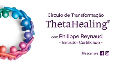 ThetaHealing - Círculo de Transformação com Philippe Reynaud ingressos