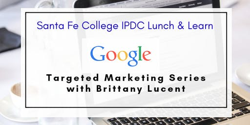 IPDC Lunch & Learn: Google Marketing Series: Part 2