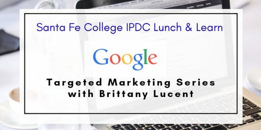 IPDC Lunch & Learn: Google Marketing Series: Part 4