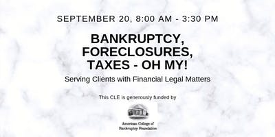 Bankruptcy, Foreclosure, Taxes - Oh My!