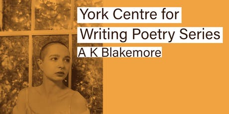 York Centre for Writing Poetry Series - A K Blakemore  tickets
