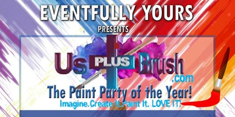 Eventfully Yours Presents USPLUSBRUSH in the Paint Party of the Year! tickets