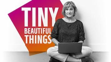 """Tiny Beautiful Things"""