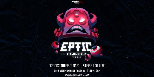 EPTIC: Flesh and Blood Tour - Stereo Live Houston