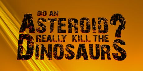 Did an Asteroid Really Kill the Dinosaurs? tickets