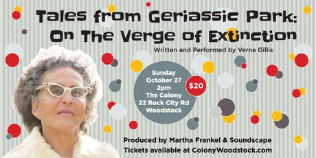 TALES FROM GERIASSIC PARK - On the Verge of Extinction by Verna Gillis tickets