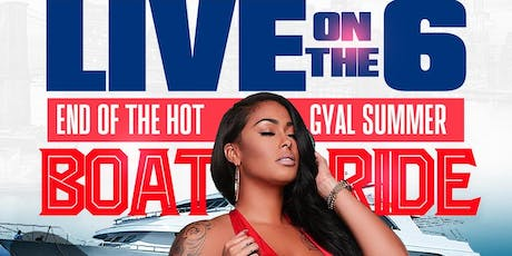 Live on the 6: End of the Hot Gyal Summer Boatride tickets