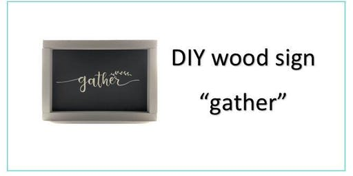 DIY Gather Wood Sign Class