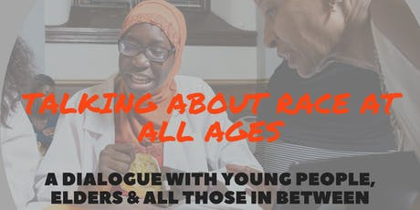 Talking About Race at All Ages: A Dialogue with Young People, Elders & All Those In Between tickets