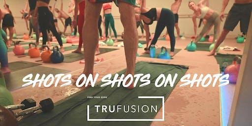 Shots on Shots at TruFusion