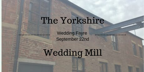 The Yorkshire Wedding Mill Official Launch Day Wedding Fayre tickets