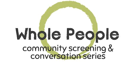 Whole People Community Screening & Conversation Series tickets