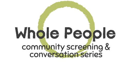 Whole People Community Screening & Conversation Series