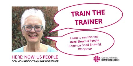TRAIN THE TRAINER for Here: Now: Us People Common Good Training Workshop tickets