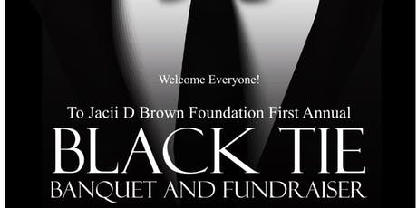 Jacii D.Brown Foundation Presents First Annual Black Tie Banquet & Fundraiser  tickets