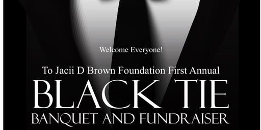 Jacii D.Brown Foundation Presents First Annual Black Tie Banquet & Fundraiser
