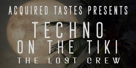 Techno on the Tiki: The Lost Crew tickets