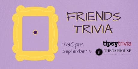 Friends Trivia - Sept 3, 7:30pm - Taphouse Coquitlam  tickets