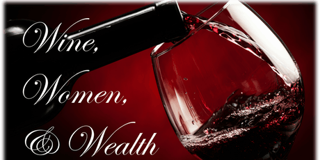 Wine, Women & Wealth tickets