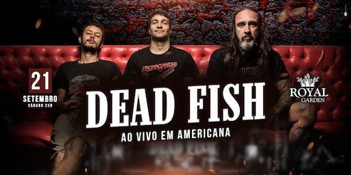 DEAD FISH  |  ROYAL GARDEN