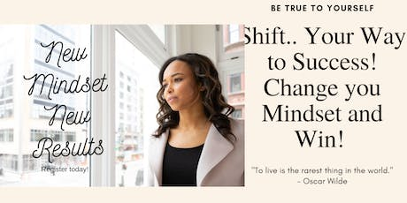Shift Your Way to Success! Change you Mindset and Win!  tickets