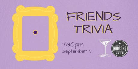 Friends Trivia - Sept 9, 7:30pm - Hudsons Shawnessy tickets