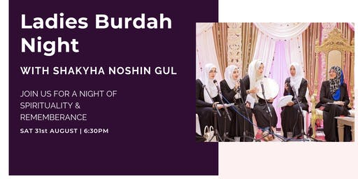Ladies Burdah Night with Shaykha Noshin Gul (Saturday 31st August | 6:30PM)