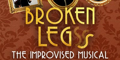 Broken Legs: The Improvised Musical!