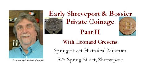 Early Shreveport Private Coinage Part II w/ Leonard Gresens tickets