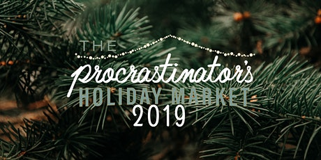 The 2019 Procrastinator's Holiday Market  tickets