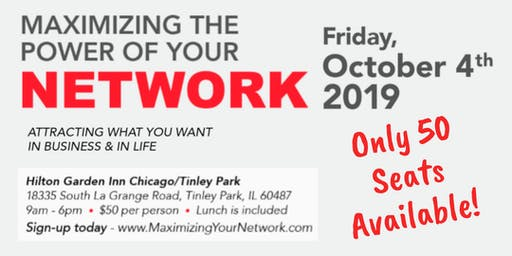 Maximizing The Power of Your Network - Attracting the life & business that you want! - Chicago 2019