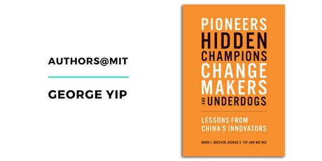 Authors@MIT | George Yip: Pioneers, Hidden Champions, Changemakers, and Underdogs tickets