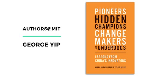 Authors@MIT | George Yip: Pioneers, Hidden Champions, Changemakers, and Underdogs
