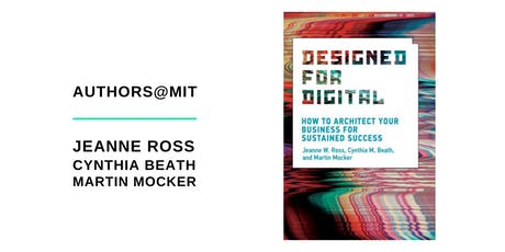 Authors@MIT | Jeanne Ross, Cynthia Beath, & Martin Mocker: Designed for Digital tickets