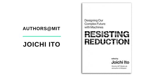 Authors@MIT | Joi Ito: Resisting Reduction