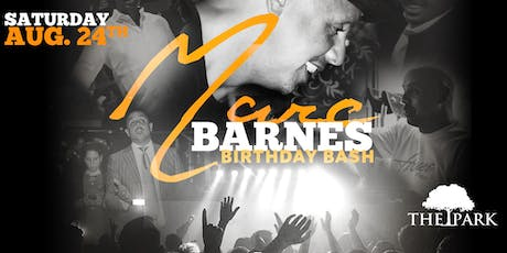 Marc Barnes Birthday Celebration at The Park Saturday 8/24! tickets
