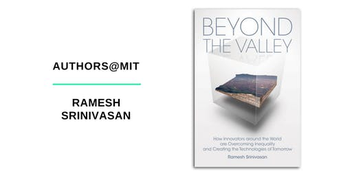 Authors@MIT |  Ramesh Srinivasan: Beyond the Valley