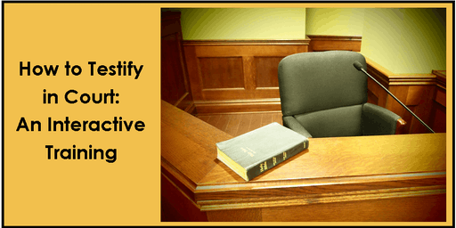 How to Testify in Court: An Interactive Training